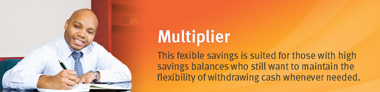 This flexible savings is suited for those with high savings balances who still want to maintain the flexibility of withdrawing cash whenever needed.