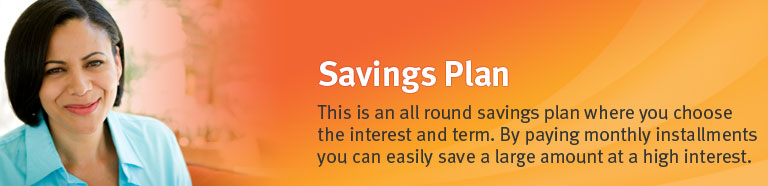 This is an all round savings plan where you choose the interest and term. By paying monthly installments you can easily save a large amount at a high interest.