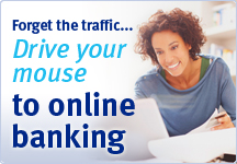 Forget the traffic. Drive your mouse to FREE online banking.