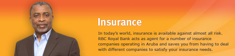 Insurance. In today's world, insurance is available against almost all risk. RBC Royal Bank acts as agent for a number of insurance companies operating in Aruba and saves you from having to deal with different companies to satisfy your insurance needs.