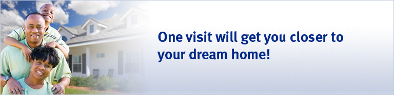 One visit will get you closer to your dream home!