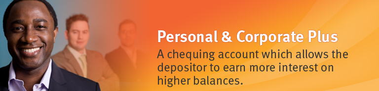 Personal and Corporate Plus Accounts. A chequing account which allows the depositor to earn more interest on higher balances.
