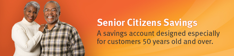Senior Citizens Savings. A savings account designed especially for customers 50 years old and over.