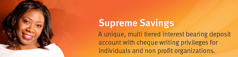 Supreme Savings. A unique, multi tiered interest bearing deposit account with cheque writing privileges for individuals and non profit organizations.