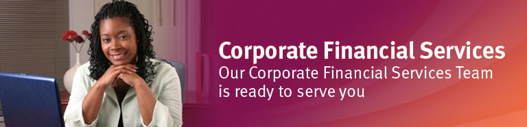 Corporate Financial-Services - Our Corporate Financial Services Team is ready to serve you