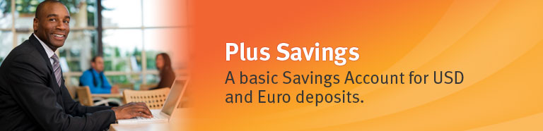Plus Savings. A basic savings account for USD and Euro deposits.